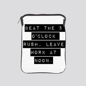 Beat the 5 OClock Rush iPad Sleeve