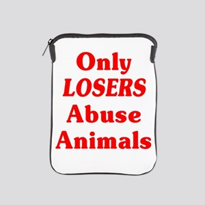 Only Losers Abuse Animals iPad Sleeve