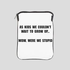 Grow Up Stupid iPad Sleeve