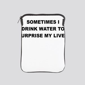 SOMETIMES I DRINK WATER TO SURPRISE MY LIVER iPad