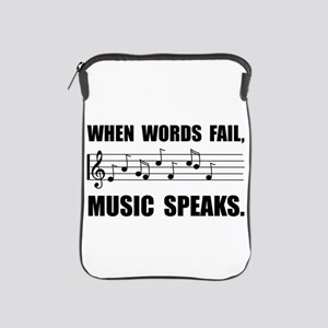 Words Fail Music Speaks iPad Sleeve