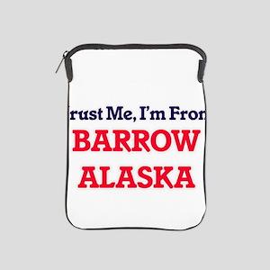 Trust Me, I'm from Barrow Alaska iPad Sleeve