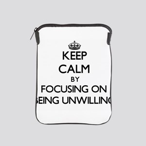 Keep Calm by focusing on Being Unwilli iPad Sleeve