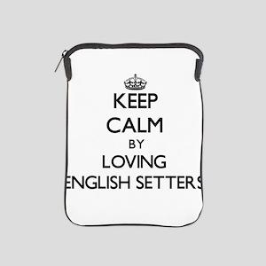 Keep calm by loving English Setters iPad Sleeve