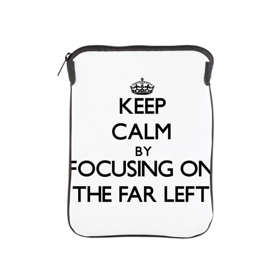 Keep Calm by focusing on The Far Left