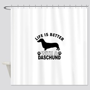 Life is better with a Daschund Shower Curtain