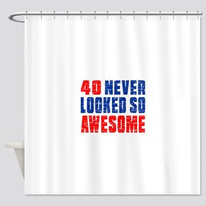 40 Never looked So Much Awesome Shower Curtain
