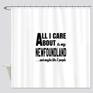 All I care about is my Newfoundland Shower Curtain