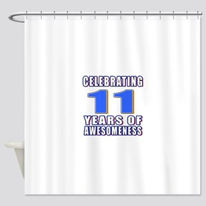 11 Years Of Awesomeness Shower Curtain