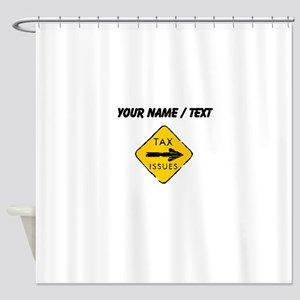Tax Issues Sign (Custom) Shower Curtain