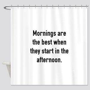 Mornings Are The Best Shower Curtain
