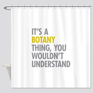 Its A Botany Thing Shower Curtain