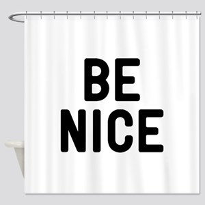 Be Nice Shower Curtain