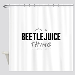 It's a Beetlejuice Thing Shower Curtain