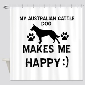 My Australian Cattle makes me happy Shower Curtain