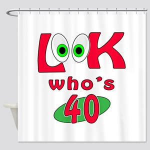 Look who's 40 ? Shower Curtain