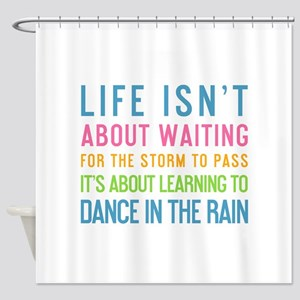 Dancing In The Rain Quotes Shower Curtains - CafePress