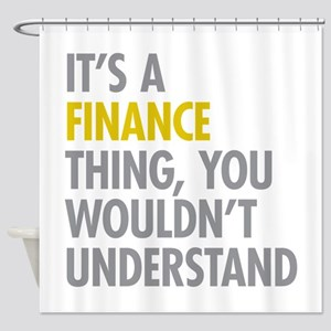Its A Finance Thing Shower Curtain