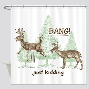 Bang! Just Kidding! Hunting Humor Shower Curtain