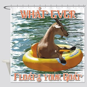 What Ever Floats Your Goat Shower Curtain