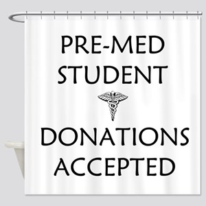Pre-Med Student - Donations Accepted Shower Curtai