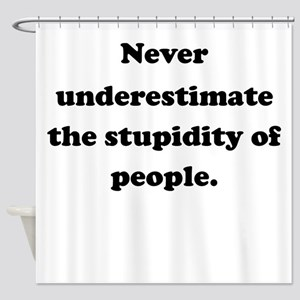 Quotes Dumb People Shower Curtains - CafePress