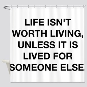 A Life Worth Living Shower Curtain