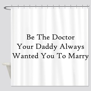 Be The Doctor Shower Curtain