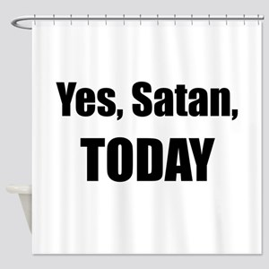 Yes, Satan, TODAY Shower Curtain