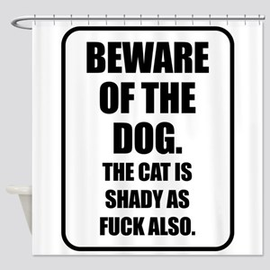 Beware of the Dog The Cat is Shady as Fuck Also Sh