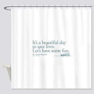 Have some fun. - Grey's Anato Shower Curtain