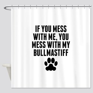 You Mess With My Bullmastiff Shower Curtain