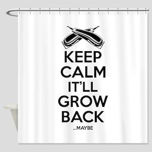Keep Calm It'll Grow back...Maybe Shower Curtain