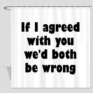 Wrong Opinion Shower Curtain