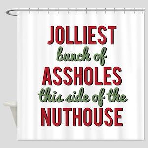 Jolliest Bunch of Assholes Shower Curtain