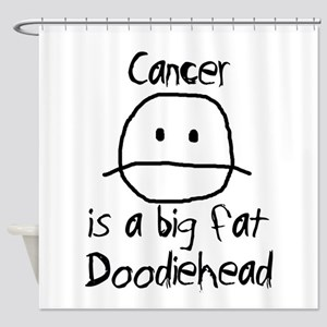Cancer is a Big Fat Doodiehead Shower Curtain