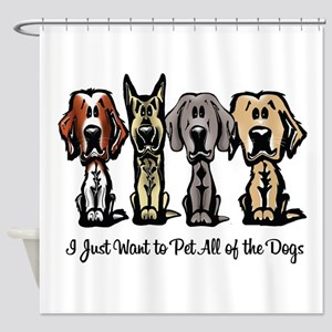 I Just Want to Pet All of the Dogs Shower Curtain