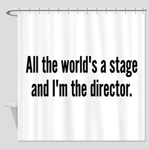 World's a Stage I'm Directing Shower Curtain