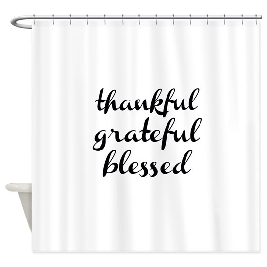 Thankful Grateful Blessed Shower Curtain By Teeteetwister Cafepress