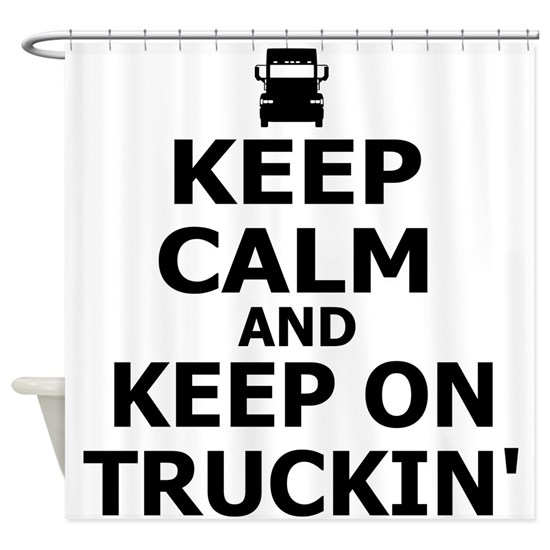 Keep Calm and Keep Truckin' Shower Curtain