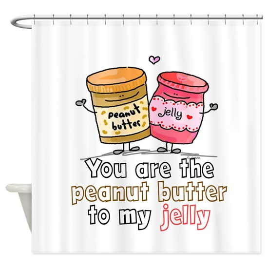 YOU ARE THE FEANUT BUTTER TO MY JELLY