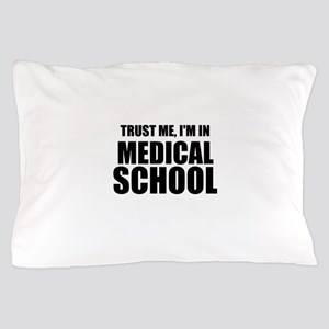 Trust Me, I'm In Medical School Pillow Case