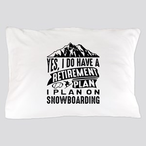 Retirement Plan Snowboarding Pillow Case
