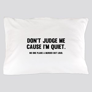 Don't Judge Me Cause I'm Quiet Pillow Case