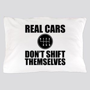 Real Cars Don't Shift Themselves Pillow Case