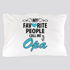 My Favorite People Call Me Opa Pillow Case