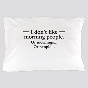 I Don't Like Morning People. Or Mornings, O Pillow