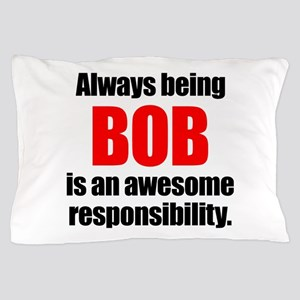 Always being Bob is an awesome respons Pillow Case