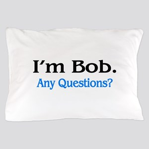 I'm Bob. Any Questions? Pillow Case