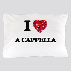 I Love My A CAPPELLA Pillow Case